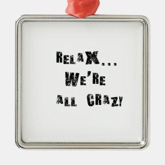 Ornement Carré Argenté Détendez-… nous sont tous fous