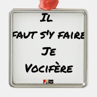 Ornement Carré Argenté IL FAUT S'Y FAIRE, JE VOCIFERE - Jeux de mots