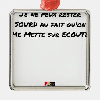 ORNEMENT CARRÉ ARGENTÉ JE NE PEUX PAS RESTER SOURD AU FAIT QU'ON ME METTE
