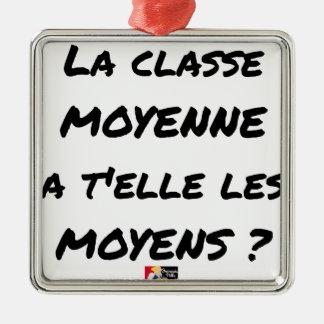 ORNEMENT CARRÉ ARGENTÉ LA CLASSE MOYENNE A T'ELLE LES MOYENS ?