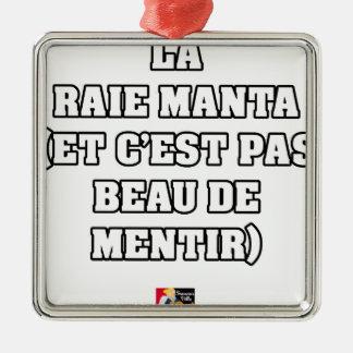 ORNEMENT CARRÉ ARGENTÉ LA RAIE MANTA (ET C'EST PAS BEAU DE MENTIR)