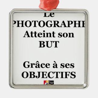 Ornement Carré Argenté Le PHOTOGRAPHE atteint son BUT grâce à ses OBJECTI