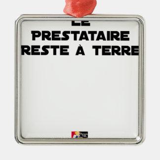 Ornement Carré Argenté LE PRESTATAIRE RESTE À TERRE - Jeux de mots
