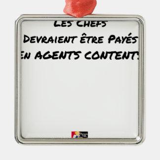 ORNEMENT CARRÉ ARGENTÉ LES CHEFS DEVRAIENT ÊTRE PAYÉS EN AGENTS CONTENTS