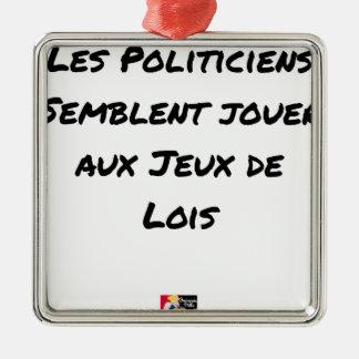 ORNEMENT CARRÉ ARGENTÉ LES POLITICIENS SEMBLENT JOUER AUX JEUX DE LOIS