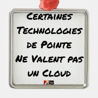 ORNEMENT CARRÉ ARGENTÉ LES TECHNOLOGIES DE POINTE NE VALENT PAS UN CLOUD