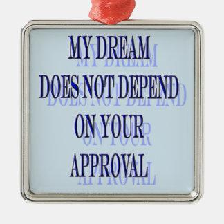 Ornement Carré Argenté Mon rêve ne dépend pas de votre approbation
