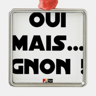 Ornement Carré Argenté OUI, MAIS GNON ! - Jeux de mots - Francois Ville