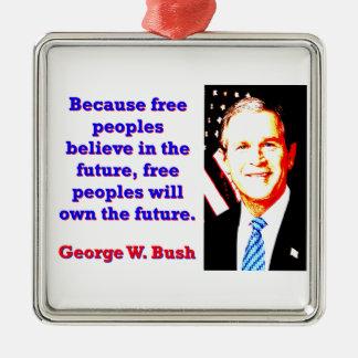 Ornement Carré Argenté Puisque les peuples libres croient - G W Bush