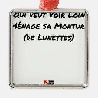 ORNEMENT CARRÉ ARGENTÉ QUI VEUT VOIR LOIN MÉNAGE SA MONTURE (DE LUNETTES)