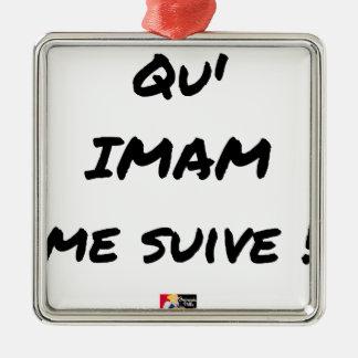 Ornement Carré Argenté QU'IMAM ME SUIVE ! - Jeux de mots - Francois Ville