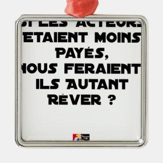 ORNEMENT CARRÉ ARGENTÉ SI LES ACTEURS ÉTAIENT MOINS PAYÉS, NOUS FERAIENT