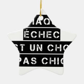 Ornement Étoile En Céramique CHAQUE ÉCHEC est un CHOC pas CHIC