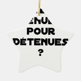 Ornement Étoile En Céramique DES TENUES TÉNUES POUR DÉTENUES ? - Jeux de mots