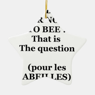 Ornement Étoile En Céramique TO BEE OR NOT TO BEE ? That is the question