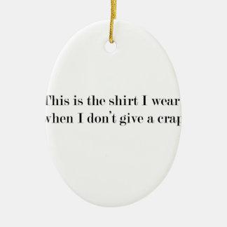 """Ornement Ovale En Céramique """"C'est la chemise que j'utilise quand…"""" DRÔLE"""