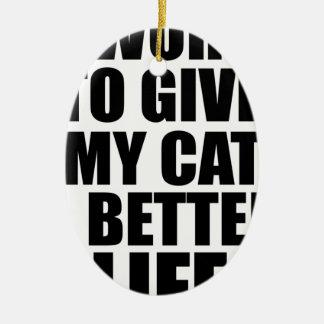 Ornement Ovale En Céramique je travaille pour donner à mon chat un meilleur