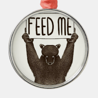 Ornement Rond Argenté Alimentez-moi et dites-moi que je suis joli ours