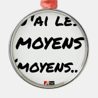 Ornement Rond Argenté J'AI LES MOYENS (MOYENS...) - Jeux de mots