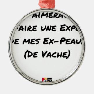 ORNEMENT ROND ARGENTÉ J'AIMERAIS FAIRE UNE EXPO DE MES EX-PEAUX