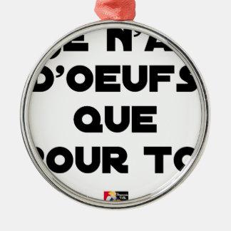Ornement Rond Argenté JE N'AI D'OEUFS QUE POUR TOI - Jeux de mots - Fran