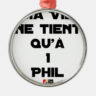 Ornement Rond Argenté MA VIE NE TIENT QU'À 1 PHIL - Jeux de mots