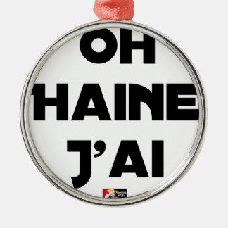Ornement Rond Argenté OH HAINE J'AI - Jeux de mots - Francois Ville