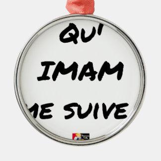Ornement Rond Argenté QU'IMAM ME SUIVE ! - Jeux de mots - Francois Ville