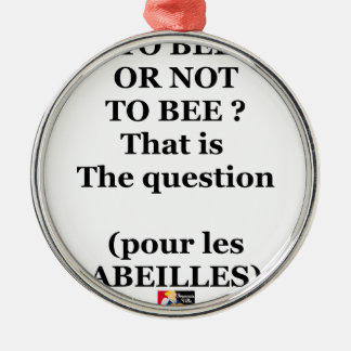 Ornement Rond Argenté TO BEE OR NOT TO BEE ? That is the question