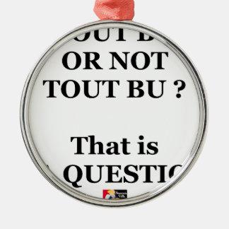 Ornement Rond Argenté TOUT BU OR NOT TOUT BU ? That is LA QUESTION