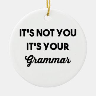 Ornement Rond En Céramique Ce n'est pas vous que c'est votre grammaire