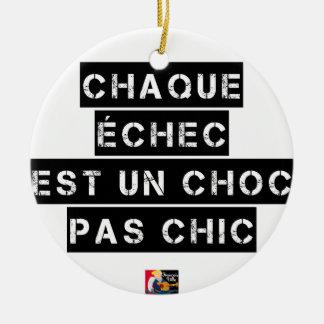Ornement Rond En Céramique CHAQUE ÉCHEC est un CHOC pas CHIC