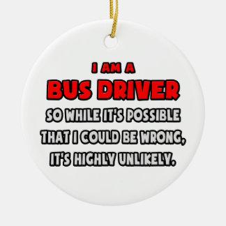 Ornement Rond En Céramique Chauffeur de bus drôle. Fortement peu probable
