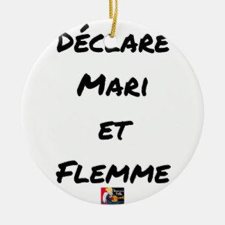 Ornement Rond En Céramique DÉCLARÉ MARI ET FLEMME - Jeux de mots
