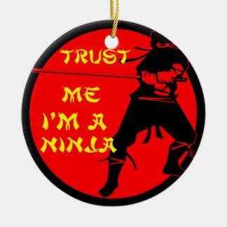 Ornement Rond En Céramique Faites confiance que je je suis un © de Ninja