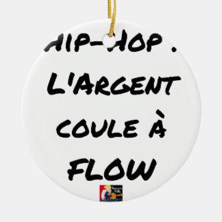 Ornement Rond En Céramique HIP-HOP : L'ARGENT COULE À FLOW - Jeux de mots