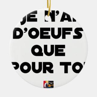 Ornement Rond En Céramique JE N'AI D'OEUFS QUE POUR TOI - Jeux de mots - Fran