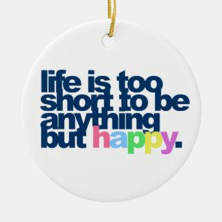 Ornement Rond En Céramique La vie est trop courte pour être quelque chose