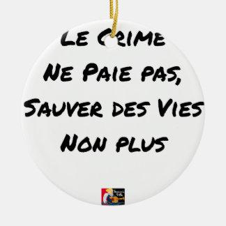 Ornement Rond En Céramique Le Crime Ne Paie pas Sauver des Vies Non plus