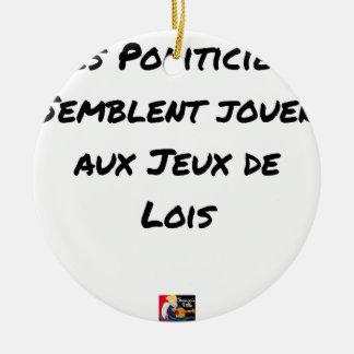 ORNEMENT ROND EN CÉRAMIQUE LES POLITICIENS SEMBLENT JOUER AUX JEUX DE LOIS