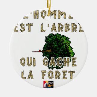 Ornement Rond En Céramique L'Homme est l'Arbre qui Gâche la Forêt