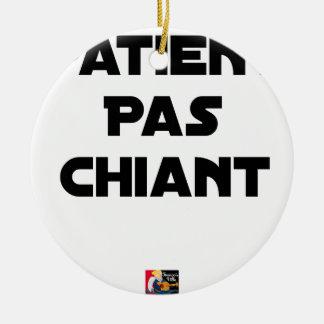 Ornement Rond En Céramique Patient pas Chiant - Jeux de Mots - Francois Ville