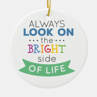 Ornement Rond En Céramique Phrase Look on the bright side of life
