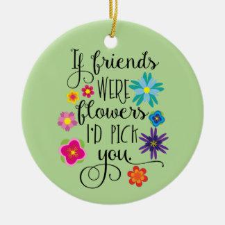 Ornement Rond En Céramique Si les amis étaient des fleurs je vous