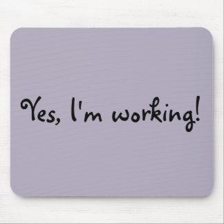 Oui, je travaille le tapis de souris