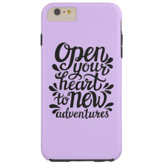 Ouvrez votre coeur à de nouvelles aventures coque iPhone 6 plus tough
