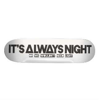 "Panneau de skat «Its always night "" Skateboard 20,6 Cm"