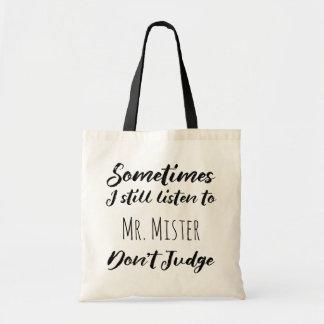 Parfois j'écoute toujours M. Monsieur ne juge pas Tote Bag