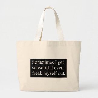 Parfois j'obtiens si étrange je freak même sacs en toile