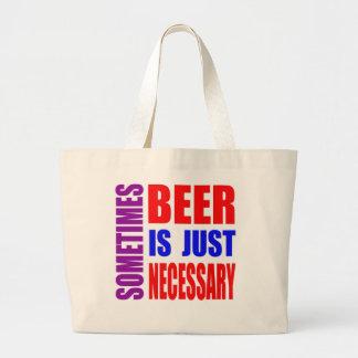 Parfois la bière est simplement nécessaire sac fourre-tout
